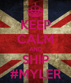 Poster: KEEP CALM AND SHIP #MYLER