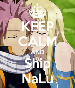 Poster: KEEP CALM AND Ship NaLu