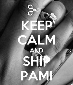 Poster: KEEP CALM AND SHIP PAMI
