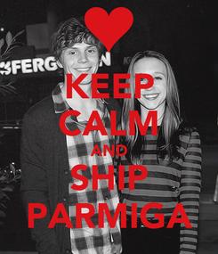 Poster: KEEP CALM AND SHIP PARMIGA