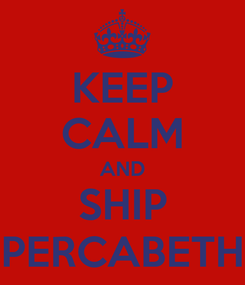 Poster: KEEP CALM AND SHIP PERCABETH