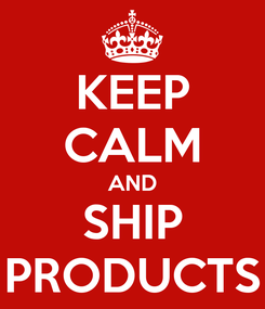 Poster: KEEP CALM AND SHIP PRODUCTS