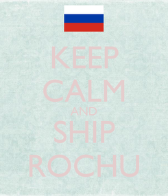 Poster: KEEP CALM AND SHIP ROCHU