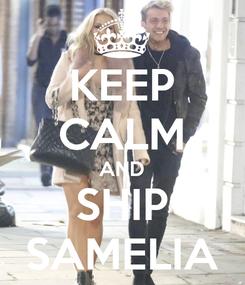 Poster: KEEP CALM AND SHIP SAMELIA