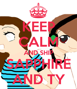 Poster: KEEP CALM AND SHIP SAPPHIRE AND TY