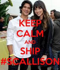 Poster: KEEP CALM AND SHIP #SCALLISON