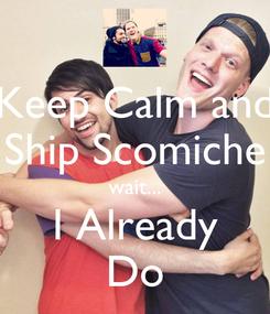 Poster: Keep Calm and Ship Scomiche wait... I Already Do