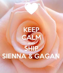 Poster: KEEP CALM AND SHIP SIENNA & GAGAN