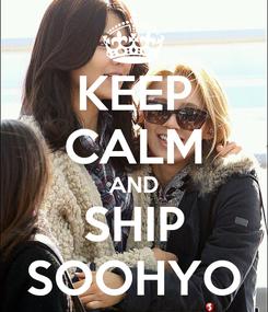 Poster: KEEP CALM AND SHIP SOOHYO