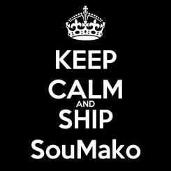 Poster: KEEP CALM AND SHIP SouMako