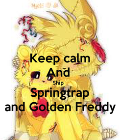 Poster: Keep calm And  Ship   Springtrap and Golden Freddy