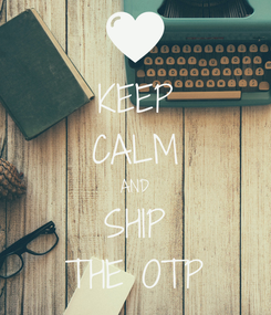Poster: KEEP CALM AND SHIP THE OTP
