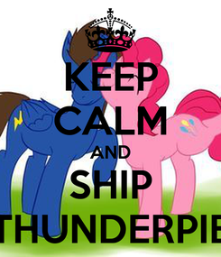 Poster: KEEP CALM AND SHIP THUNDERPIE