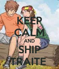 Poster: KEEP CALM AND SHIP TRAITE