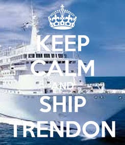 Poster: KEEP CALM AND SHIP TRENDON