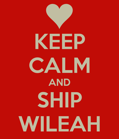 Poster: KEEP CALM AND SHIP WILEAH