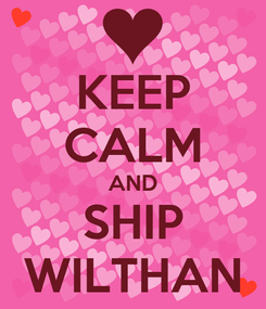 Poster: KEEP CALM AND SHIP WILTHAN