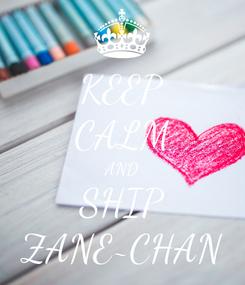 Poster: KEEP CALM AND SHIP ZANE~CHAN