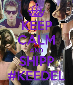 Poster: KEEP CALM AND SHIPP #KEEDEL