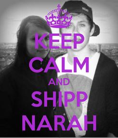 Poster: KEEP CALM AND SHIPP NARAH