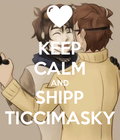 Poster: KEEP CALM AND SHIPP TICCIMASKY