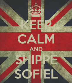 Poster: KEEP CALM AND SHIPPE SOFIEL