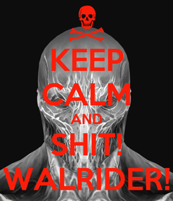 Poster: KEEP CALM AND SHIT! WALRIDER!