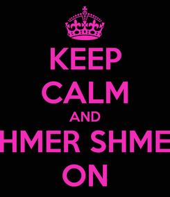 Poster: KEEP CALM AND SHMER SHMER ON