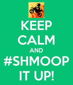 Poster: KEEP CALM AND #SHMOOP IT UP!