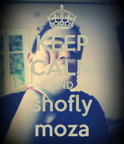 Poster: KEEP CALM AND shofly moza