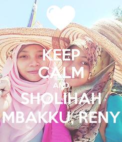 Poster: KEEP CALM AND SHOLIHAH MBAKKU, RENY