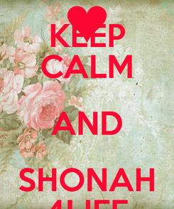 Poster: KEEP CALM AND SHONAH 4LIFE