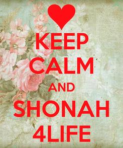 Poster: KEEP CALM AND SHONAH 4LIFE