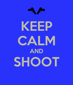 Poster: KEEP CALM AND SHOOT