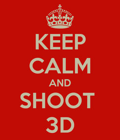 Poster: KEEP CALM AND SHOOT  3D