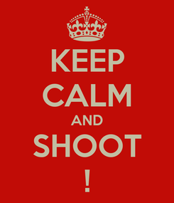 Poster: KEEP CALM AND SHOOT !