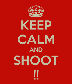 Poster: KEEP CALM AND SHOOT !!