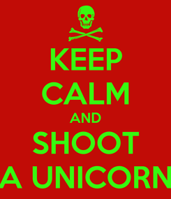 Poster: KEEP CALM AND SHOOT A UNICORN
