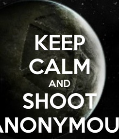 Poster: KEEP CALM AND SHOOT ANONYMOUS