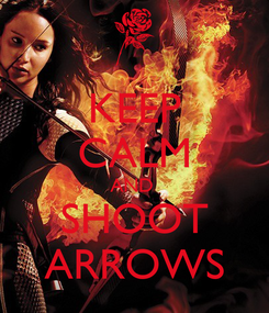 Poster: KEEP CALM AND  SHOOT ARROWS