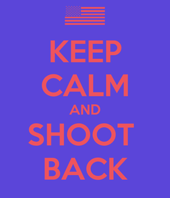 Poster: KEEP CALM AND SHOOT  BACK