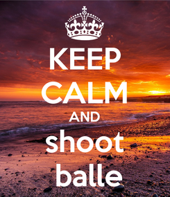 Poster: KEEP CALM AND shoot  balle