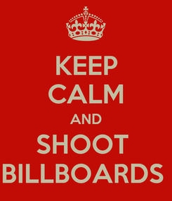 Poster: KEEP CALM AND SHOOT  BILLBOARDS