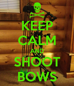Poster: KEEP CALM AND SHOOT BOWS