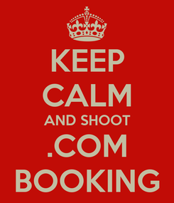Poster: KEEP CALM AND SHOOT .COM BOOKING