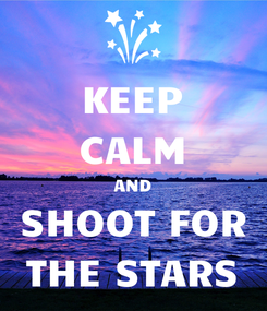Poster: KEEP CALM AND SHOOT FOR THE STARS