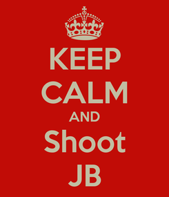 Poster: KEEP CALM AND Shoot JB