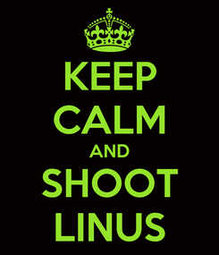 Poster: KEEP CALM AND SHOOT LINUS