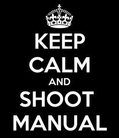Poster: KEEP CALM AND SHOOT  MANUAL
