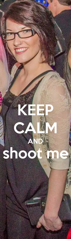 Poster: KEEP CALM AND shoot me